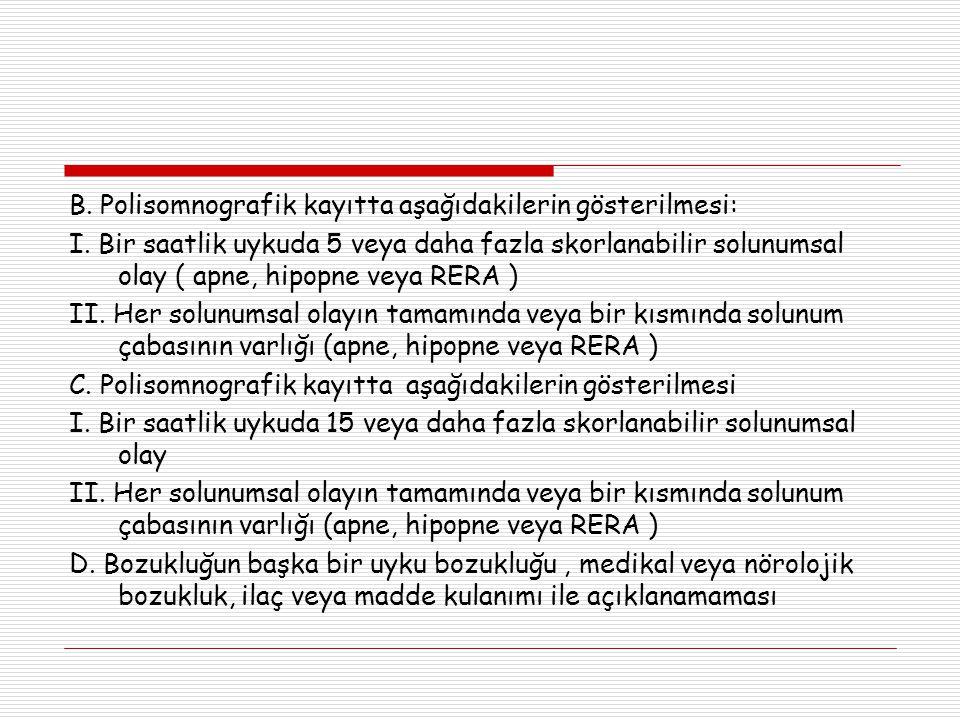 B.Polisomnografik kayıtta aşağıdakilerin gösterilmesi: I.