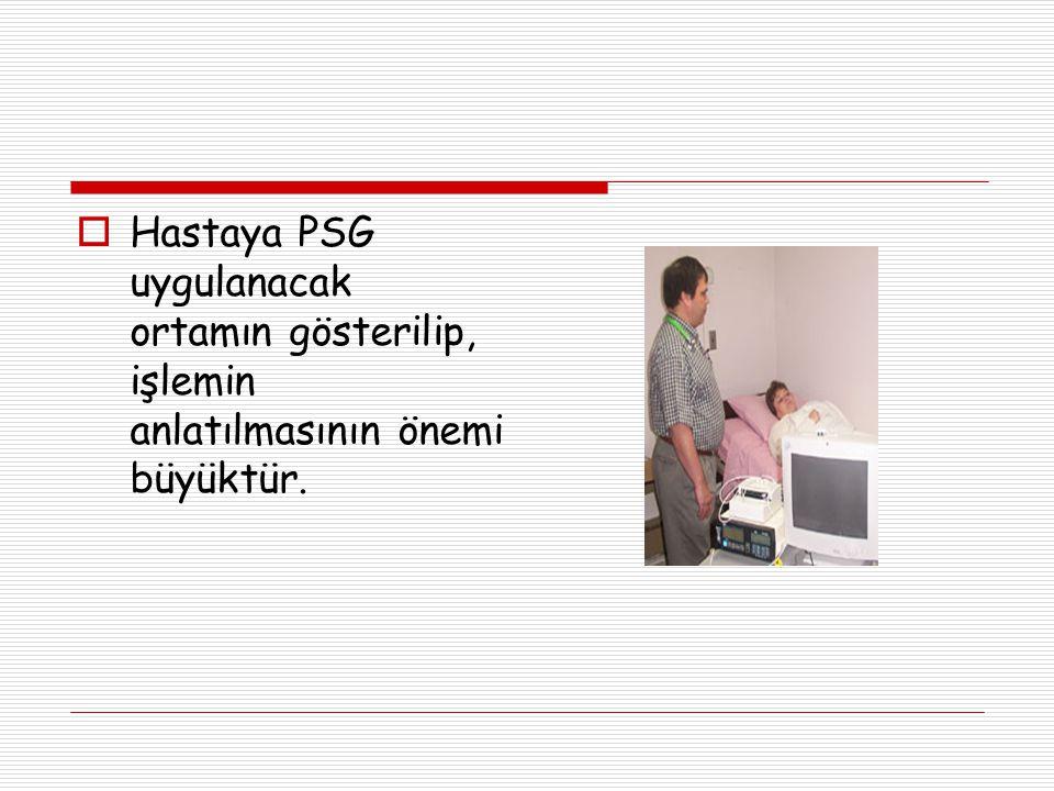  Hastaya PSG uygulanacak ortamın gösterilip, işlemin anlatılmasının önemi büyüktür.