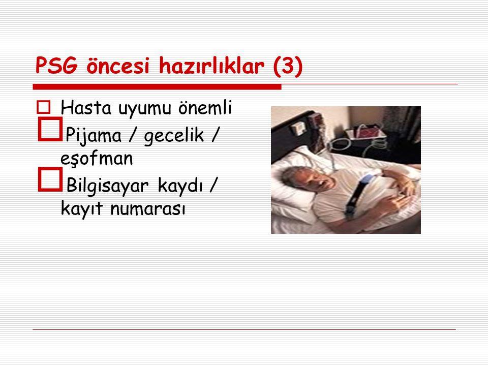PSG öncesi hazırlıklar (3)  Hasta uyumu önemli  Pijama / gecelik / eşofman  Bilgisayar kaydı / kayıt numarası
