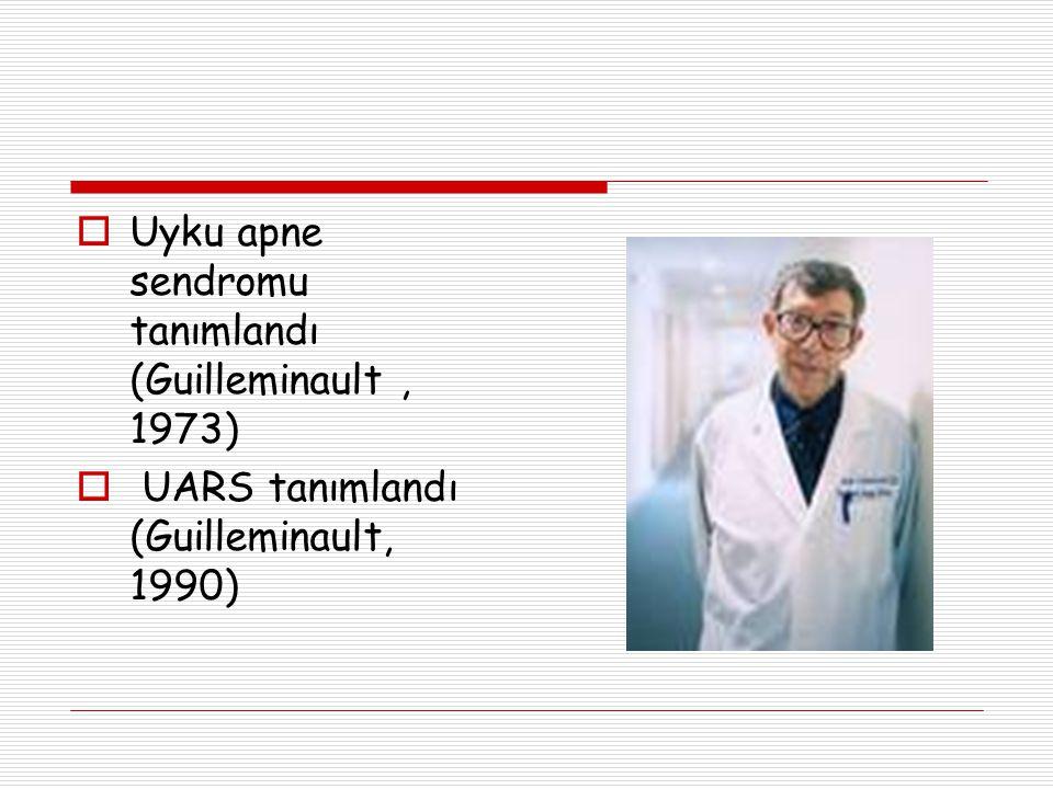  Uyku apne sendromu tanımlandı (Guilleminault, 1973)  UARS tanımlandı (Guilleminault, 1990)