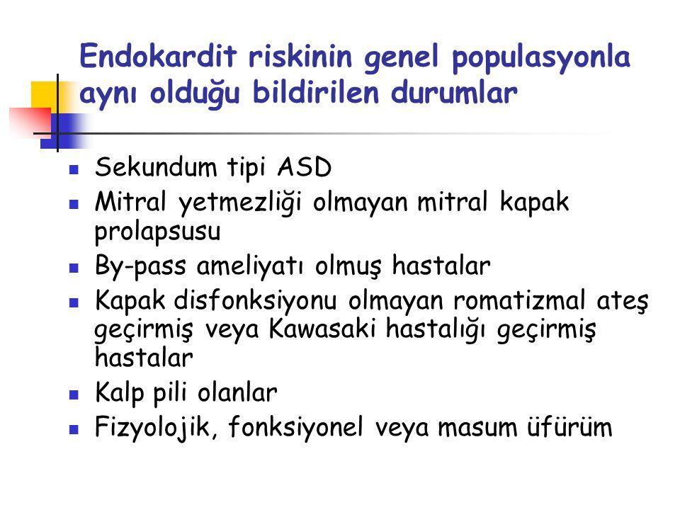 Endokardit riskinin genel populasyonla aynı olduğu bildirilen durumlar Sekundum tipi ASD Mitral yetmezliği olmayan mitral kapak prolapsusu By-pass ame