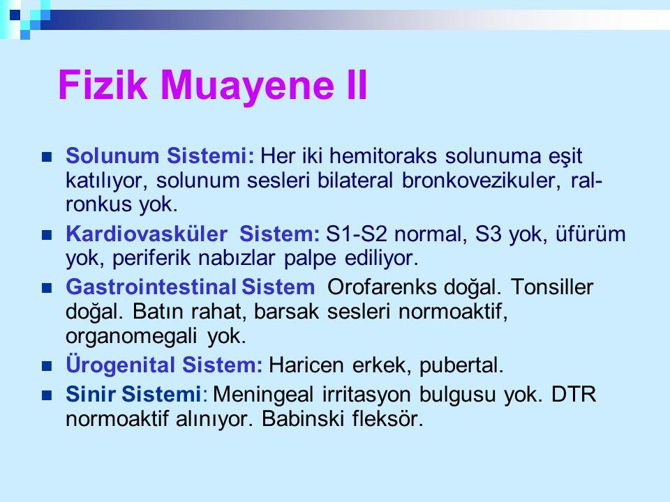 Fizik Muayene II Solunum Sistemi: Her iki hemitoraks solunuma eşit katılıyor, solunum sesleri bilateral bronkovezikuler, ral- ronkus yok. Kardiovaskül