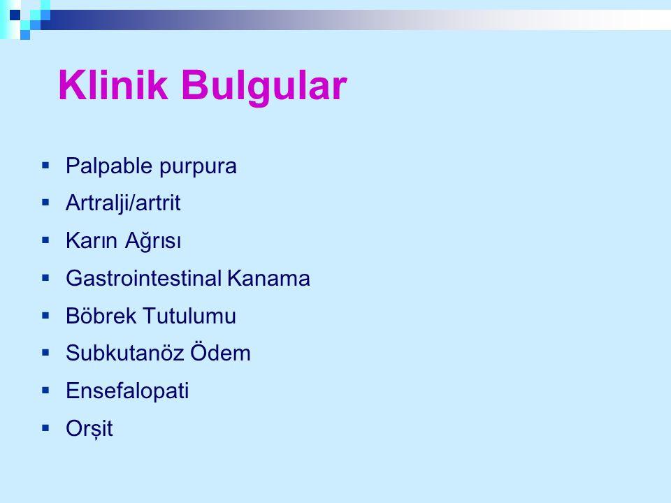 Klinik Bulgular  Palpable purpura  Artralji/artrit  Karın Ağrısı  Gastrointestinal Kanama  Böbrek Tutulumu  Subkutanöz Ödem  Ensefalopati  Orş