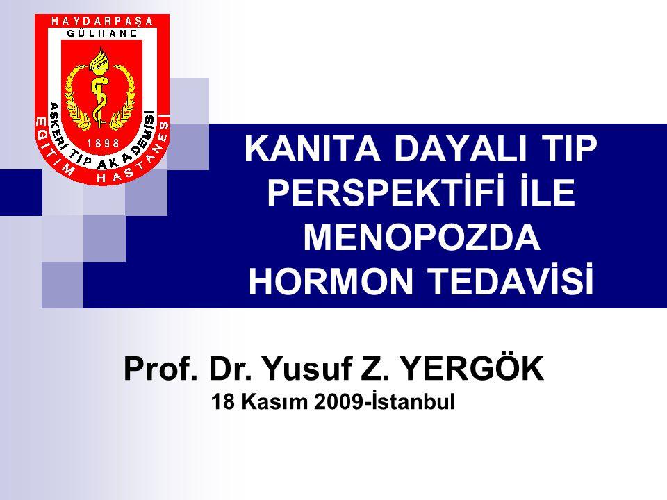 Prof. Dr. Yusuf Z. YERGÖK 18 Kasım 2009-İstanbul KANITA DAYALI TIP PERSPEKTİFİ İLE MENOPOZDA HORMON TEDAVİSİ