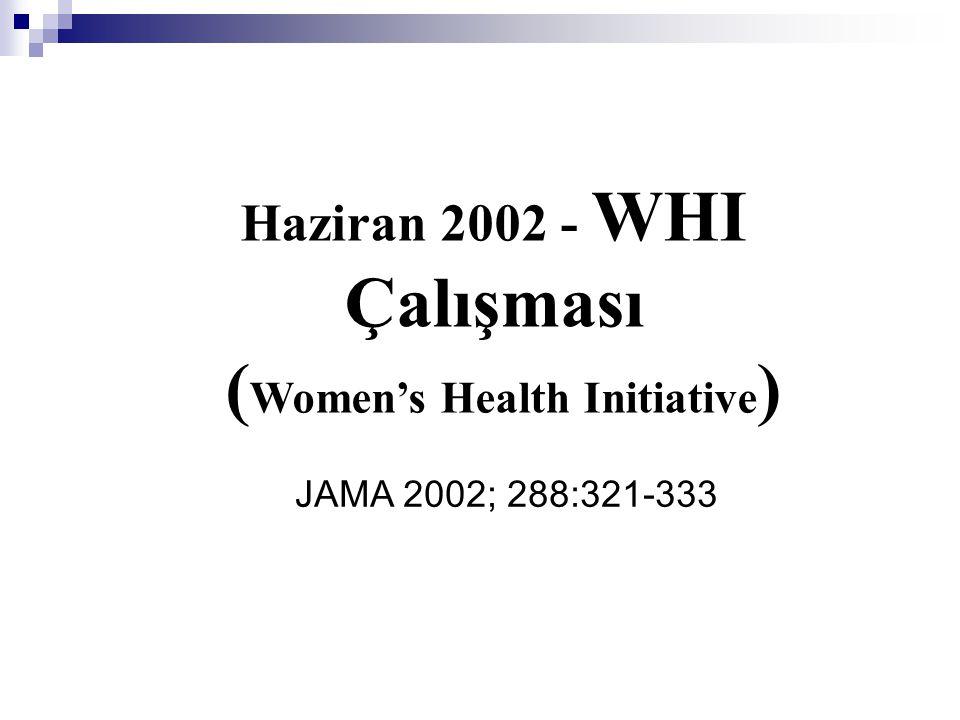 Haziran 2002 - WHI Çalışması ( Women's Health Initiative ) JAMA 2002; 288:321-333