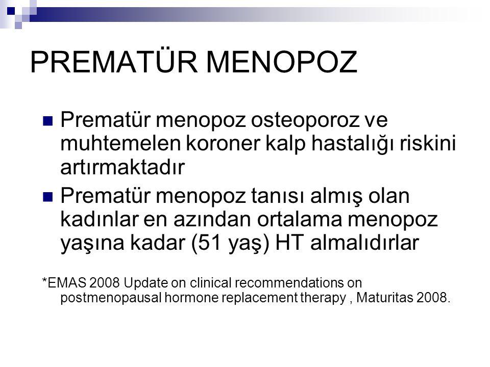 PREMATÜR MENOPOZ Prematür menopoz osteoporoz ve muhtemelen koroner kalp hastalığı riskini artırmaktadır Prematür menopoz tanısı almış olan kadınlar en