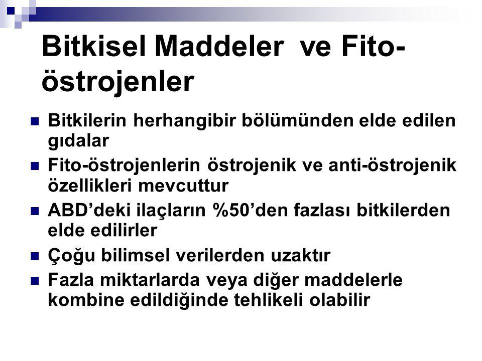 Bitkisel Maddeler ve Fito- östrojenler Bitkilerin herhangibir bölümünden elde edilen gıdalar Fito-östrojenlerin östrojenik ve anti-östrojenik özellikl