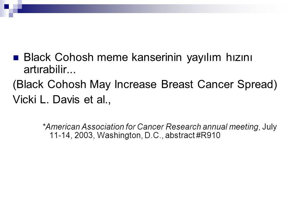 Black Cohosh meme kanserinin yayılım hızını artırabilir... (Black Cohosh May Increase Breast Cancer Spread) Vicki L. Davis et al., *American Associati