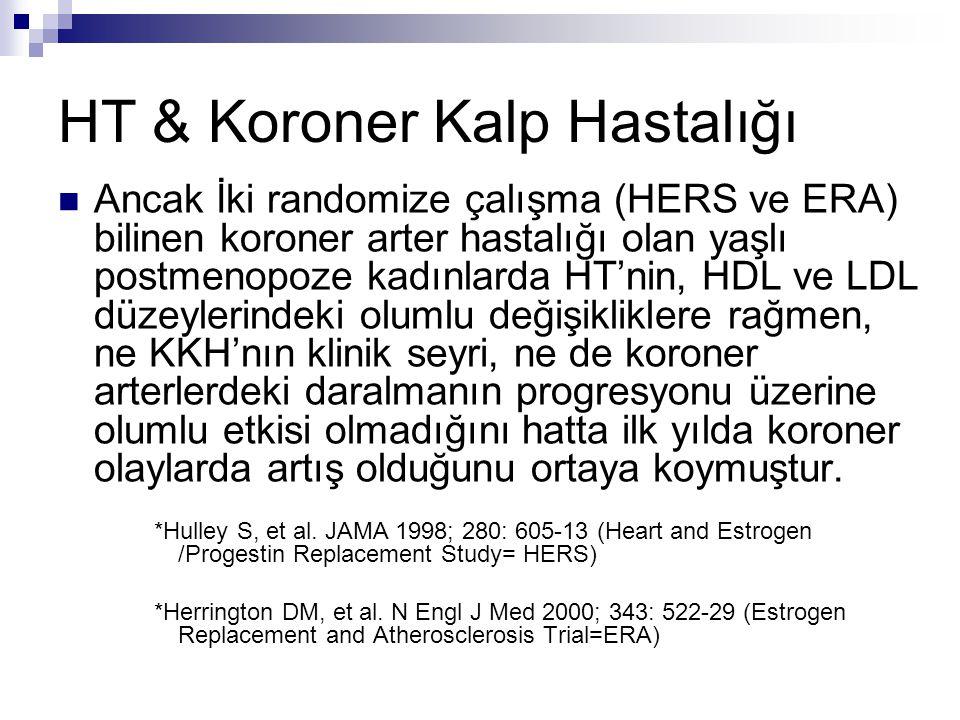 HT & Koroner Kalp Hastalığı Ancak İki randomize çalışma (HERS ve ERA) bilinen koroner arter hastalığı olan yaşlı postmenopoze kadınlarda HT'nin, HDL v