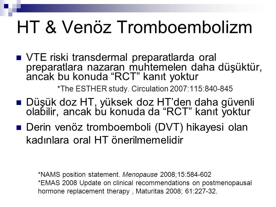 """HT & Venöz Tromboembolizm VTE riski transdermal preparatlarda oral preparatlara nazaran muhtemelen daha düşüktür, ancak bu konuda """"RCT"""" kanıt yoktur *"""