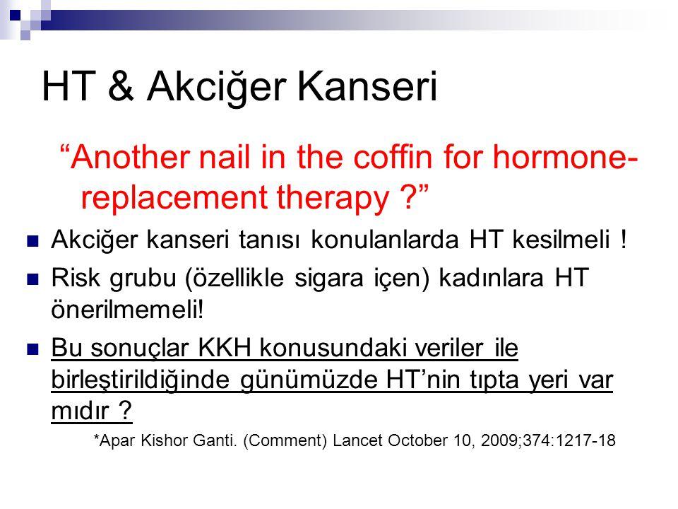 """HT & Akciğer Kanseri """"Another nail in the coffin for hormone- replacement therapy ?"""" Akciğer kanseri tanısı konulanlarda HT kesilmeli ! Risk grubu (öz"""