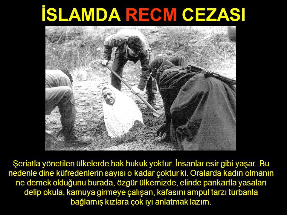 İSLAMDA RECM CEZASI Şeriatla yönetilen ülkelerde hak hukuk yoktur.