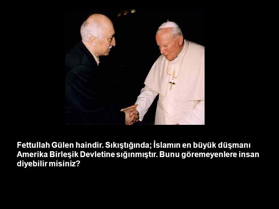 Fettullah Gülen haindir.