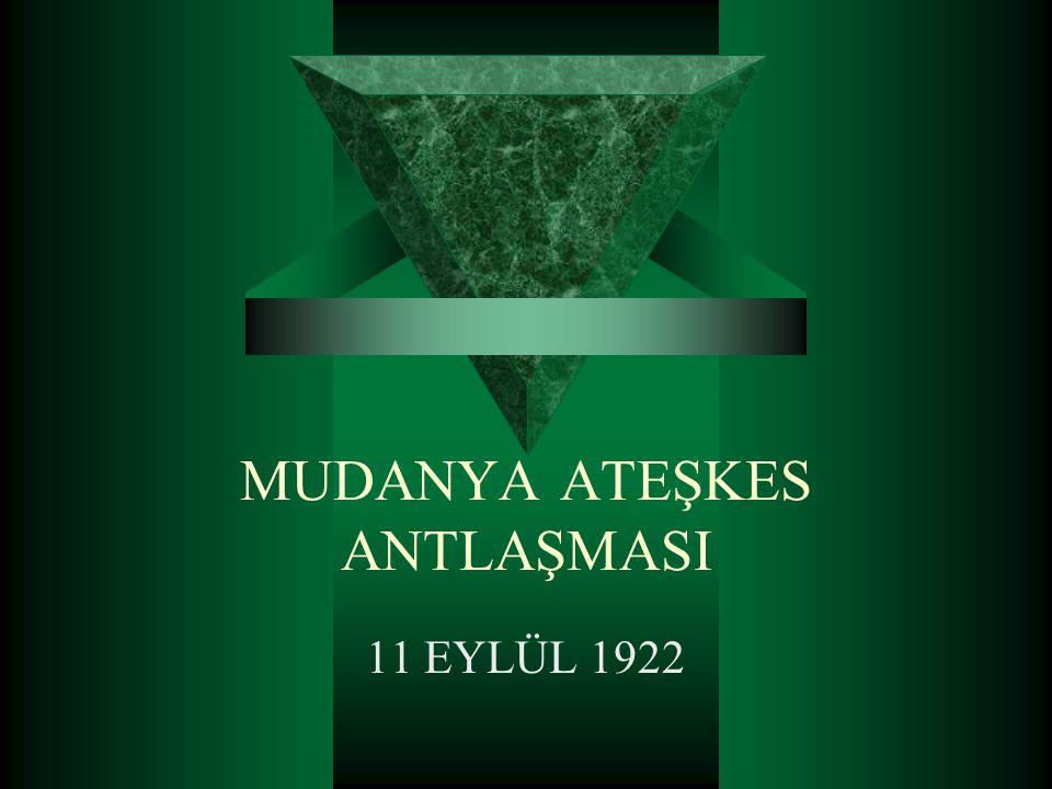 MUDANYA ATEŞKES ANTLAŞMASI 11 EYLÜL 1922