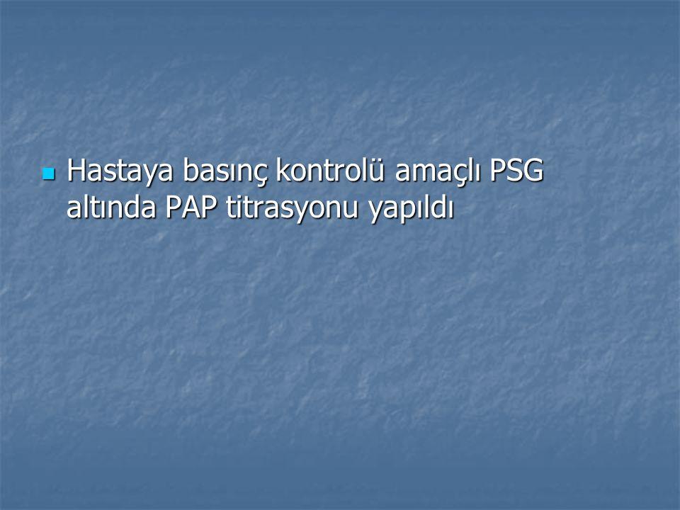 Hastaya basınç kontrolü amaçlı PSG altında PAP titrasyonu yapıldı Hastaya basınç kontrolü amaçlı PSG altında PAP titrasyonu yapıldı