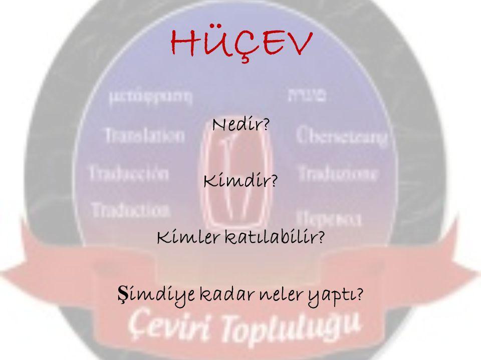 HÜÇEV Nedir.Hacettepe Üniversitesi Çeviri Topluluğu'dur.