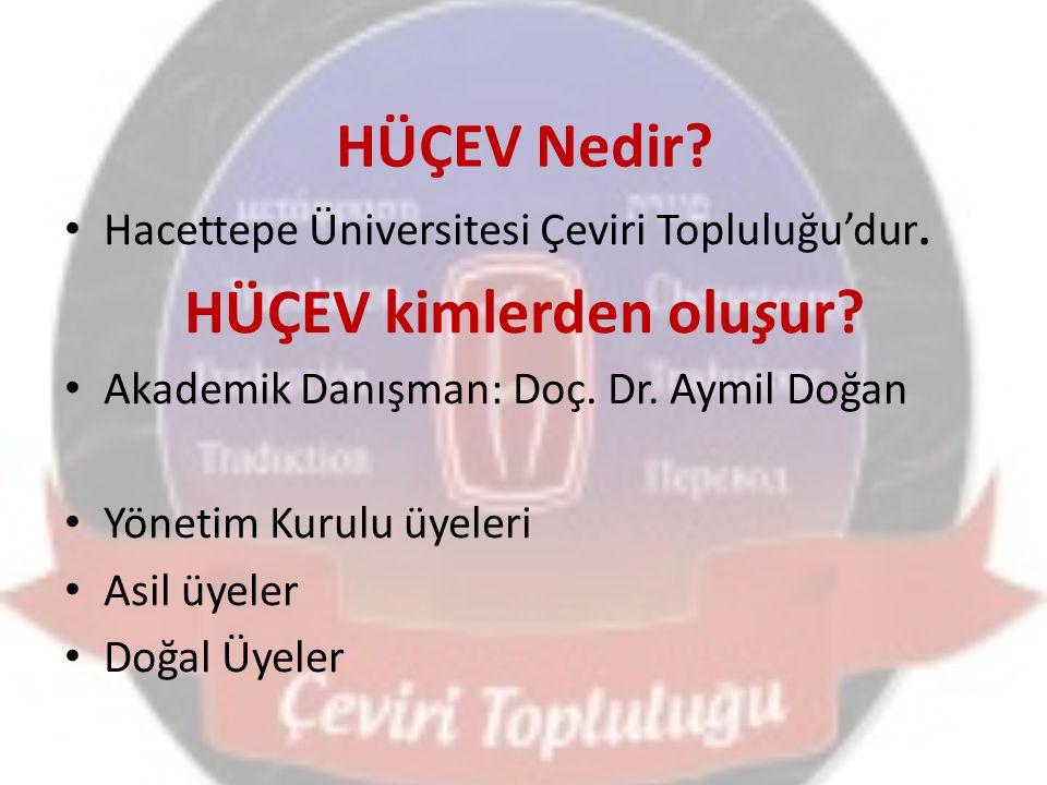 HÜÇEV Nedir? Hacettepe Üniversitesi Çeviri Topluluğu'dur. HÜÇEV kimlerden oluşur? Akademik Danışman: Doç. Dr. Aymil Doğan Yönetim Kurulu üyeleri Asil