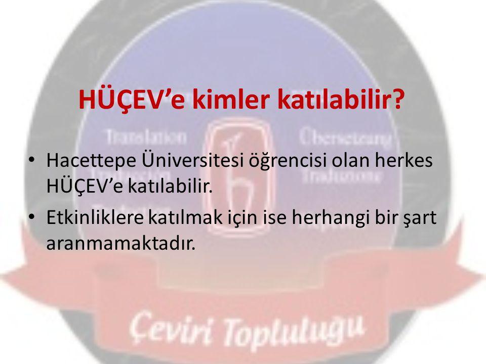 HÜÇEV'e kimler katılabilir? Hacettepe Üniversitesi öğrencisi olan herkes HÜÇEV'e katılabilir. Etkinliklere katılmak için ise herhangi bir şart aranmam