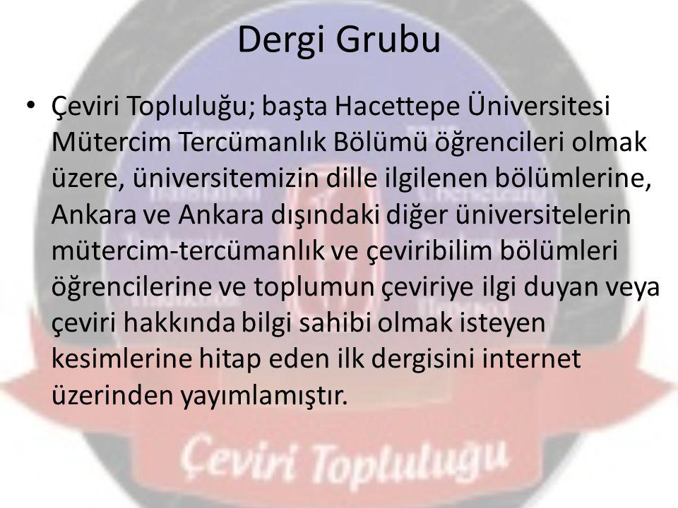 Dergi Grubu Çeviri Topluluğu; başta Hacettepe Üniversitesi Mütercim Tercümanlık Bölümü öğrencileri olmak üzere, üniversitemizin dille ilgilenen bölüml