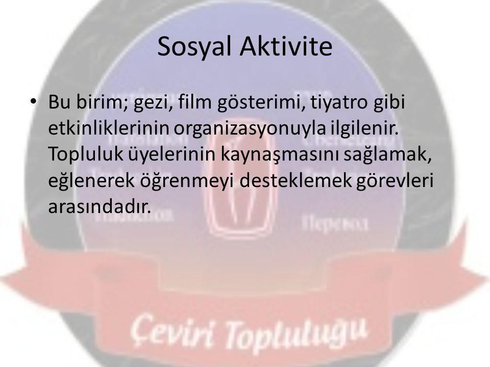 Sosyal Aktivite Bu birim; gezi, film gösterimi, tiyatro gibi etkinliklerinin organizasyonuyla ilgilenir. Topluluk üyelerinin kaynaşmasını sağlamak, eğ