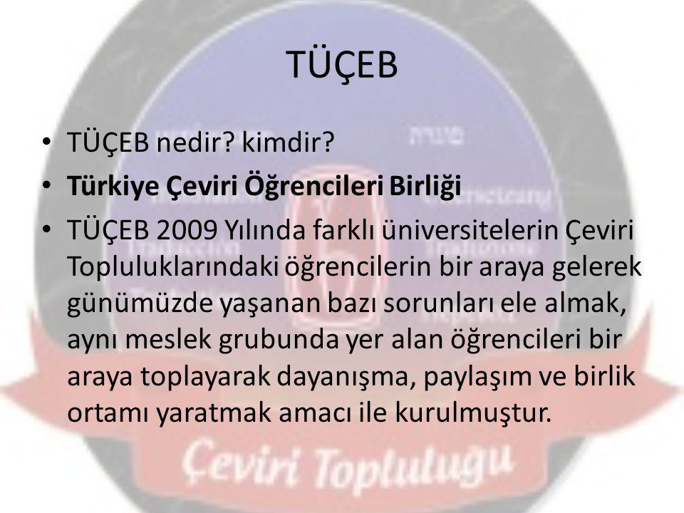 TÜÇEB TÜÇEB nedir? kimdir? Türkiye Çeviri Öğrencileri Birliği TÜÇEB 2009 Yılında farklı üniversitelerin Çeviri Topluluklarındaki öğrencilerin bir aray