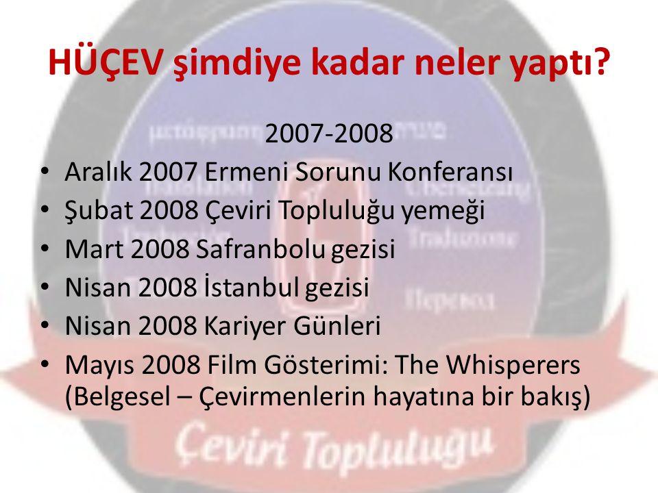 HÜÇEV şimdiye kadar neler yaptı? 2007-2008 Aralık 2007 Ermeni Sorunu Konferansı Şubat 2008 Çeviri Topluluğu yemeği Mart 2008 Safranbolu gezisi Nisan 2