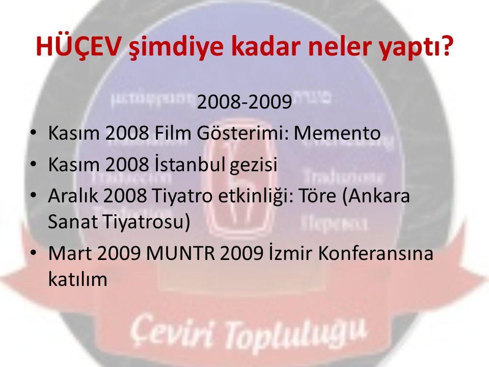 HÜÇEV şimdiye kadar neler yaptı? 2008-2009 Kasım 2008 Film Gösterimi: Memento Kasım 2008 İstanbul gezisi Aralık 2008 Tiyatro etkinliği: Töre (Ankara S