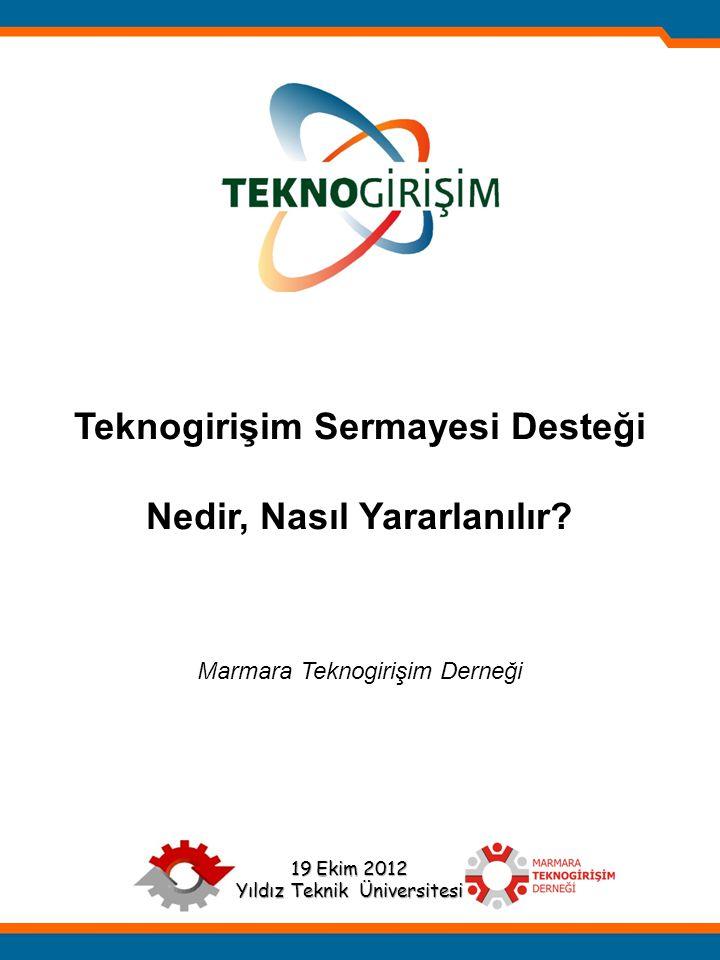 Teknogirişim Sermayesi Desteği Nedir, Nasıl Yararlanılır? Marmara Teknogirişim Derneği 19 Ekim 2012 Yıldız Teknik Üniversitesi