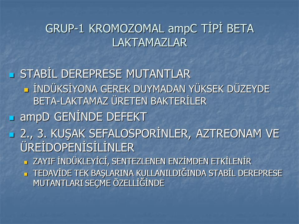 GRUP-1 KROMOZOMAL ampC TİPİ BETA LAKTAMAZLAR STABİL DEREPRESE MUTANTLAR STABİL DEREPRESE MUTANTLAR İNDÜKSİYONA GEREK DUYMADAN YÜKSEK DÜZEYDE BETA-LAKT