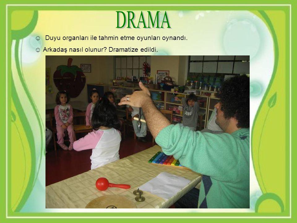 ☺ Duyu organları ile tahmin etme oyunları oynandı. ☺ Arkadaş nasıl olunur? Dramatize edildi.