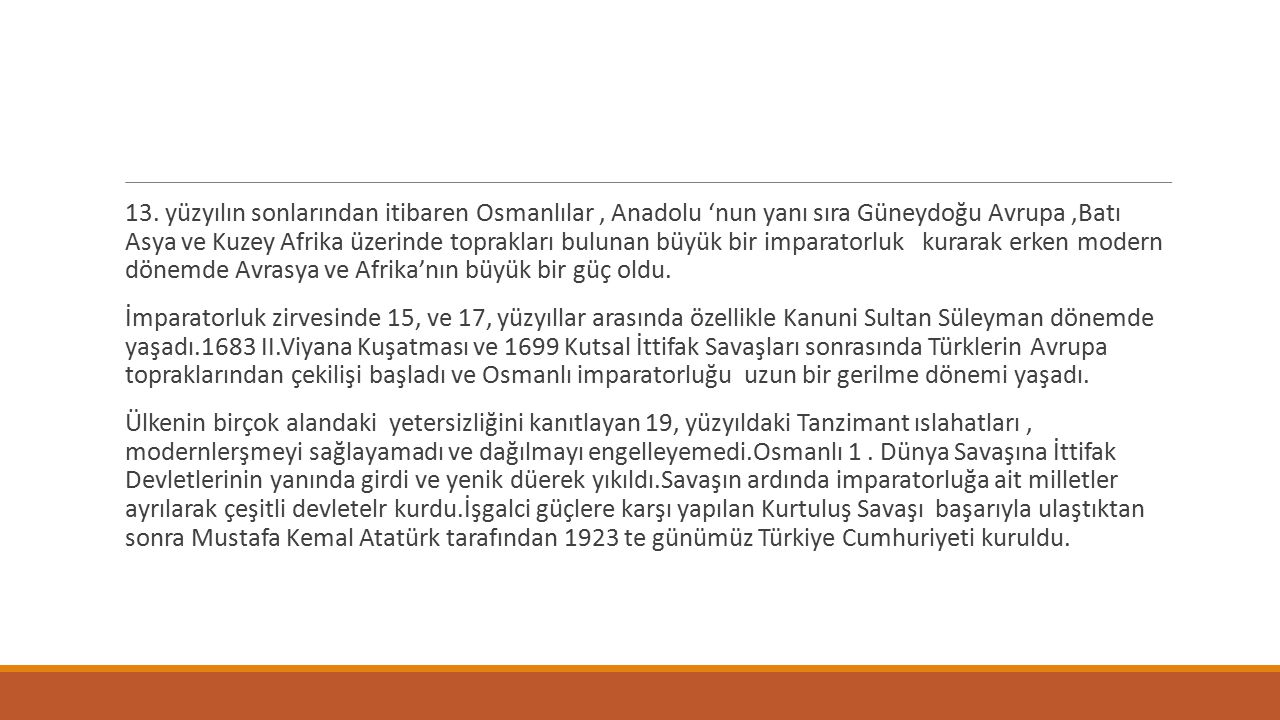 13. yüzyılın sonlarından itibaren Osmanlılar, Anadolu 'nun yanı sıra Güneydoğu Avrupa,Batı Asya ve Kuzey Afrika üzerinde toprakları bulunan büyük bir