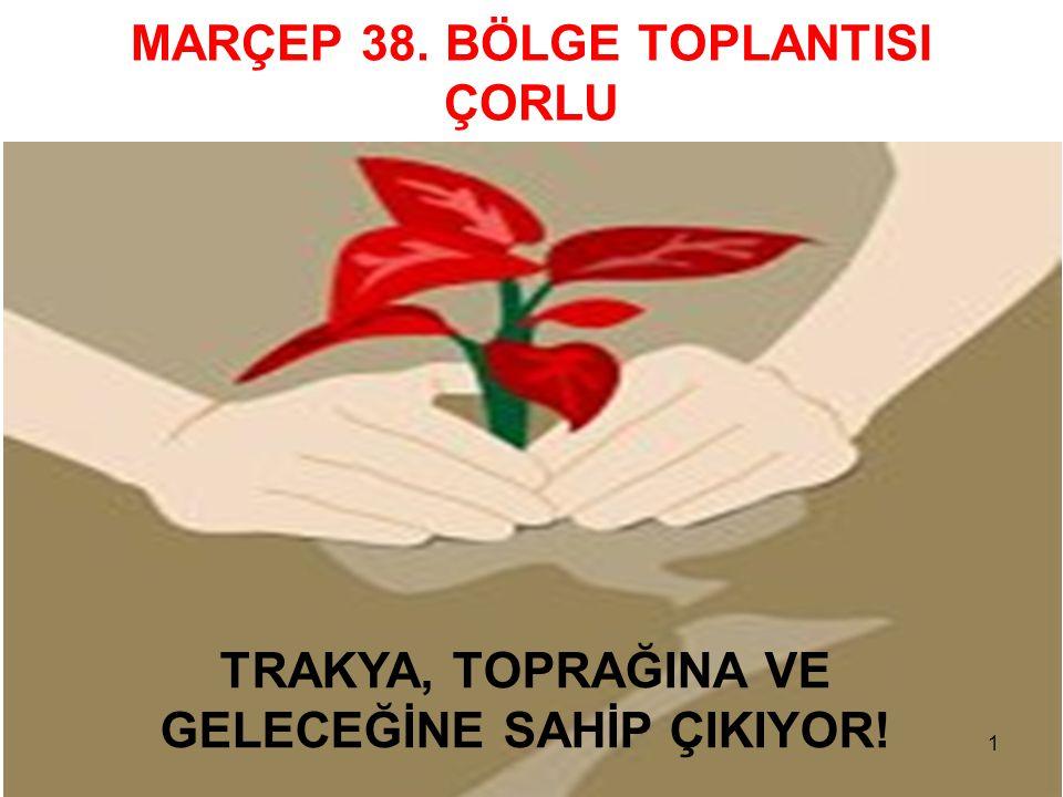 TRAKYA, TOPRAĞINA VE GELECEĞİNE SAHİP ÇIKIYOR! MARÇEP 38. BÖLGE TOPLANTISI ÇORLU 1
