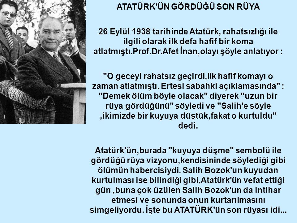 ATATÜRK'ÜN GÖRDÜĞÜ SON RÜYA 26 Eylül 1938 tarihinde Atatürk, rahatsızlığı ile ilgili olarak ilk defa hafif bir koma atlatmıştı.Prof.Dr.Afet İnan,olayı