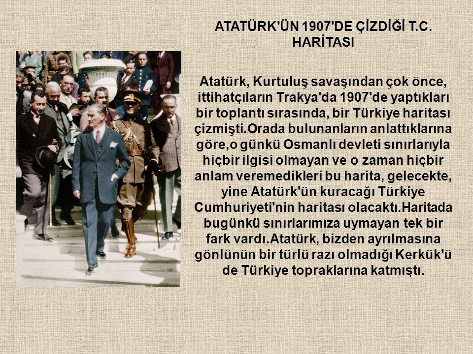 ATATÜRK'ÜN 1907'DE ÇİZDİĞİ T.C. HARİTASI Atatürk, Kurtuluş savaşından çok önce, ittihatçıların Trakya'da 1907'de yaptıkları bir toplantı sırasında, bi