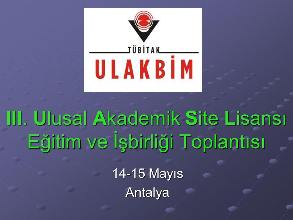 III. Ulusal Akademik Site Lisansı Eğitim ve İşbirliği Toplantısı 14-15 Mayıs Antalya