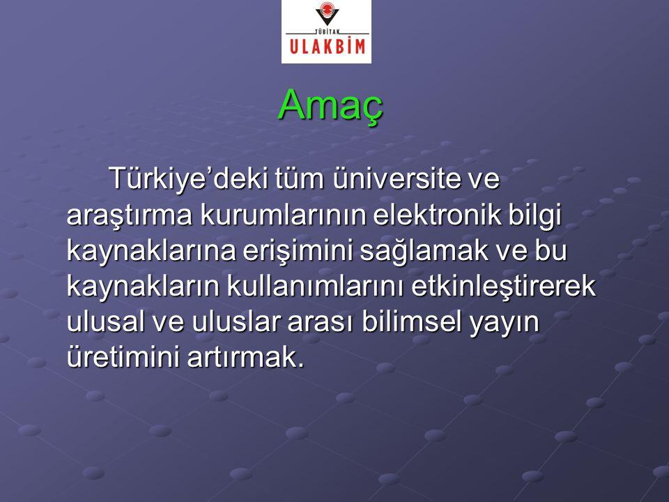 Amaç Türkiye'deki tüm üniversite ve araştırma kurumlarının elektronik bilgi kaynaklarına erişimini sağlamak ve bu kaynakların kullanımlarını etkinleştirerek ulusal ve uluslar arası bilimsel yayın üretimini artırmak.
