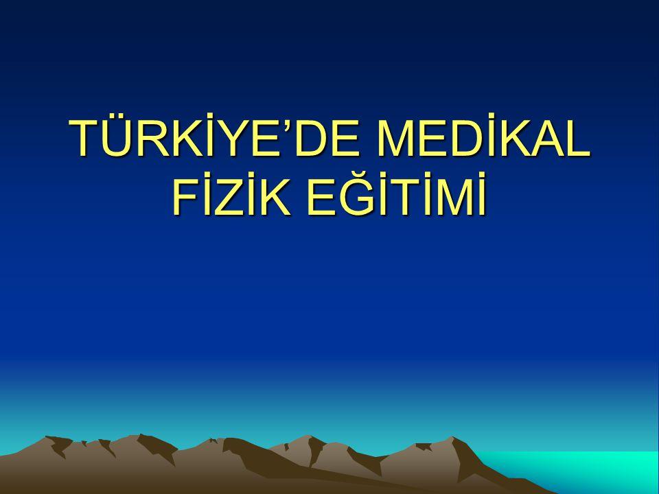TÜRKİYE'DE MEDİKAL FİZİK EĞİTİMİ