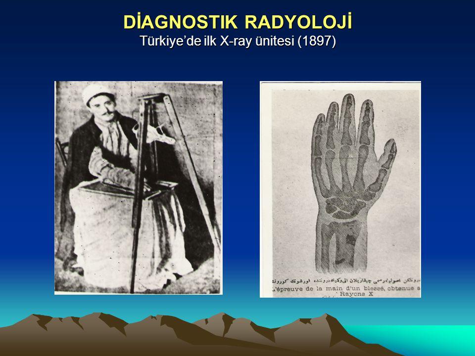 DİAGNOSTIK RADYOLOJİ Türkiye'de ilk X-ray ünitesi (1897)