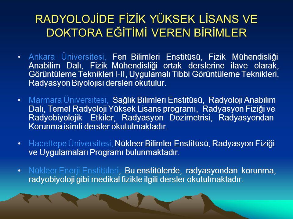RADYOLOJİDE FİZİK YÜKSEK LİSANS VE DOKTORA EĞİTİMİ VEREN BİRİMLER Ankara Üniversitesi, Fen Bilimleri Enstitüsü, Fizik Mühendisliği Anabilim Dalı, Fizi