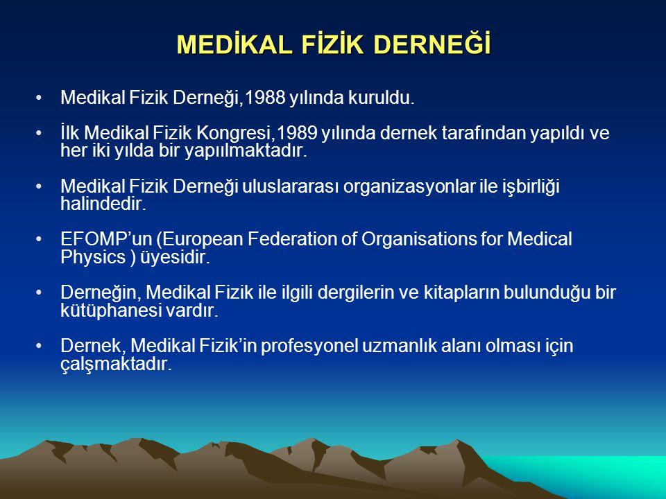 MEDİKAL FİZİK DERNEĞİ Medikal Fizik Derneği,1988 yılında kuruldu. İlk Medikal Fizik Kongresi,1989 yılında dernek tarafından yapıldı ve her iki yılda b