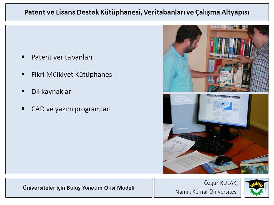 Patent ve Lisans Destek Kütüphanesi, Veritabanları ve Çalışma Altyapısı  Patent veritabanları  Fikri Mülkiyet Kütüphanesi  Dil kaynakları  CAD ve yazım programları Üniversiteler için Buluş Yönetim Ofisi Modeli Özgür KULAK, Namık Kemal Üniversitesi
