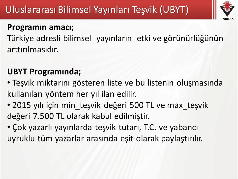 TÜBİTAK Uluslararası Bilimsel Yayınları Teşvik (UBYT) Programın amacı; Türkiye adresli bilimsel yayınların etki ve görünürlüğünün arttırılmasıdır. UBY