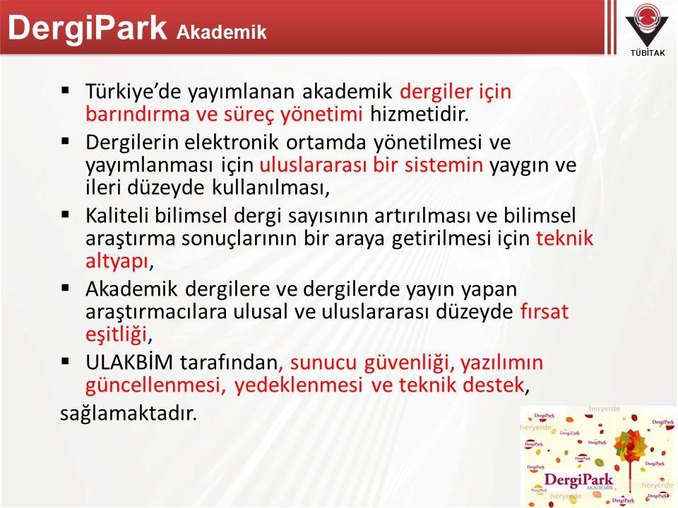 TÜBİTAK DergiPark Akademik  Türkiye'de yayımlanan akademik dergiler için barındırma ve süreç yönetimi hizmetidir.  Dergilerin elektronik ortamda yön