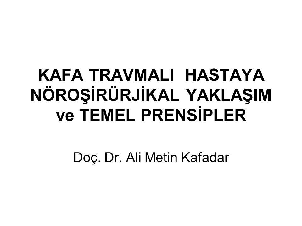 KAFA TRAVMALI HASTAYA NÖROŞİRÜRJİKAL YAKLAŞIM ve TEMEL PRENSİPLER Doç. Dr. Ali Metin Kafadar