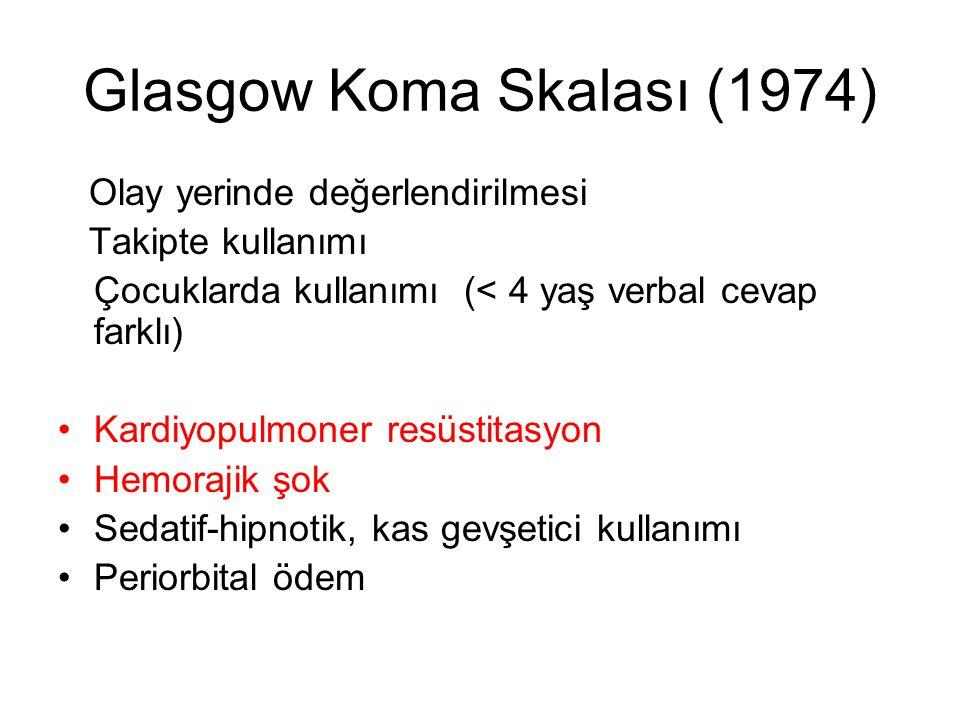 Glasgow Koma Skalası (1974) Olay yerinde değerlendirilmesi Takipte kullanımı Çocuklarda kullanımı (< 4 yaş verbal cevap farklı) Kardiyopulmoner resüst