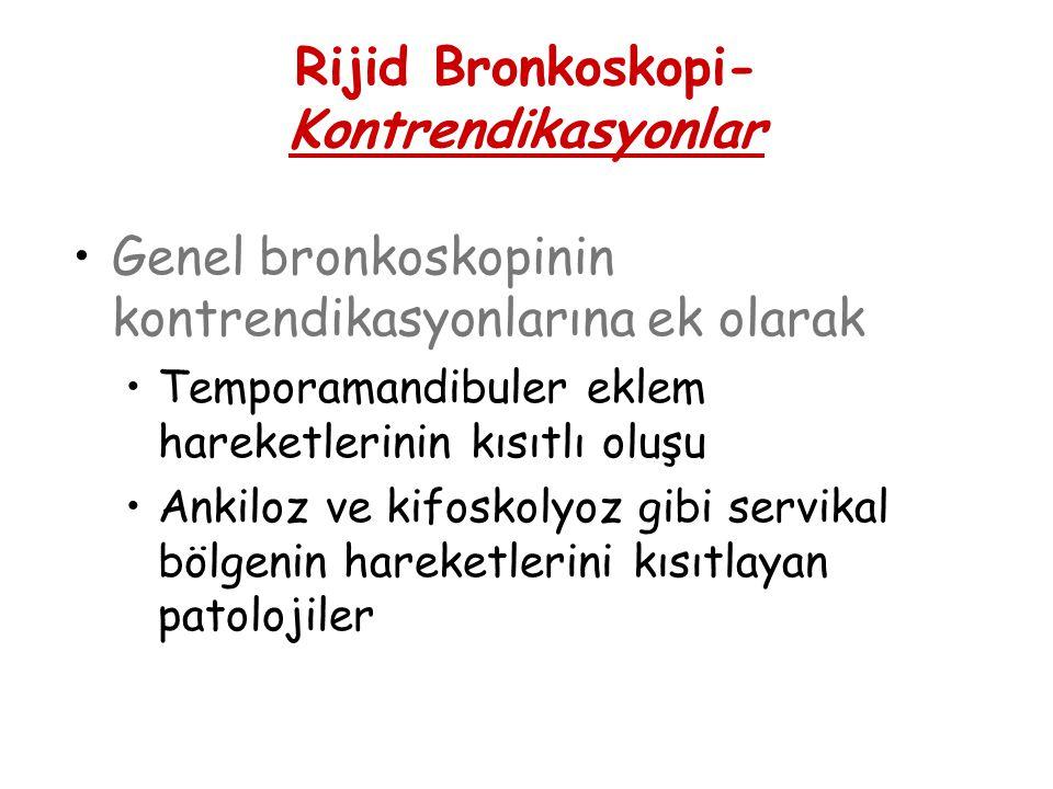 Rijid Bronkoskopi- Kontrendikasyonlar Genel bronkoskopinin kontrendikasyonlarına ek olarak Temporamandibuler eklem hareketlerinin kısıtlı oluşu Ankilo