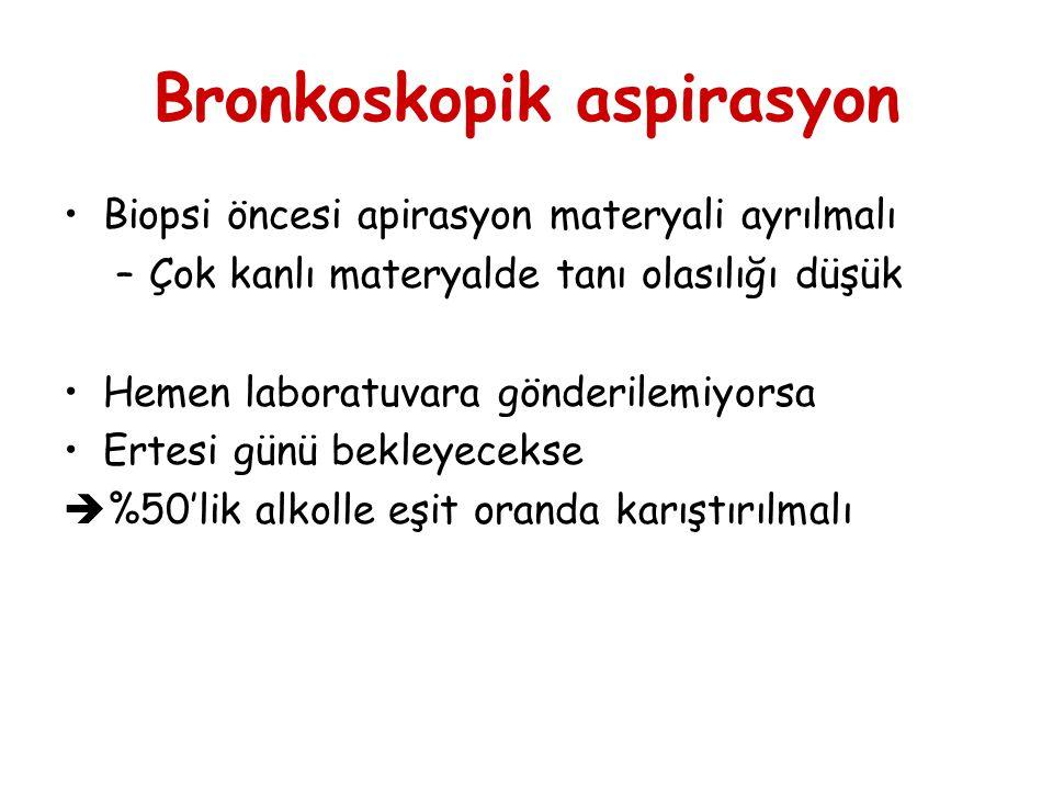 Bronkoskopik aspirasyon Biopsi öncesi apirasyon materyali ayrılmalı –Çok kanlı materyalde tanı olasılığı düşük Hemen laboratuvara gönderilemiyorsa Ert