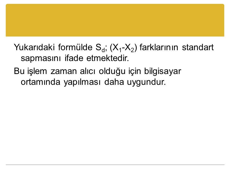 Yukarıdaki formülde S d ; (X 1 -X 2 ) farklarının standart sapmasını ifade etmektedir.
