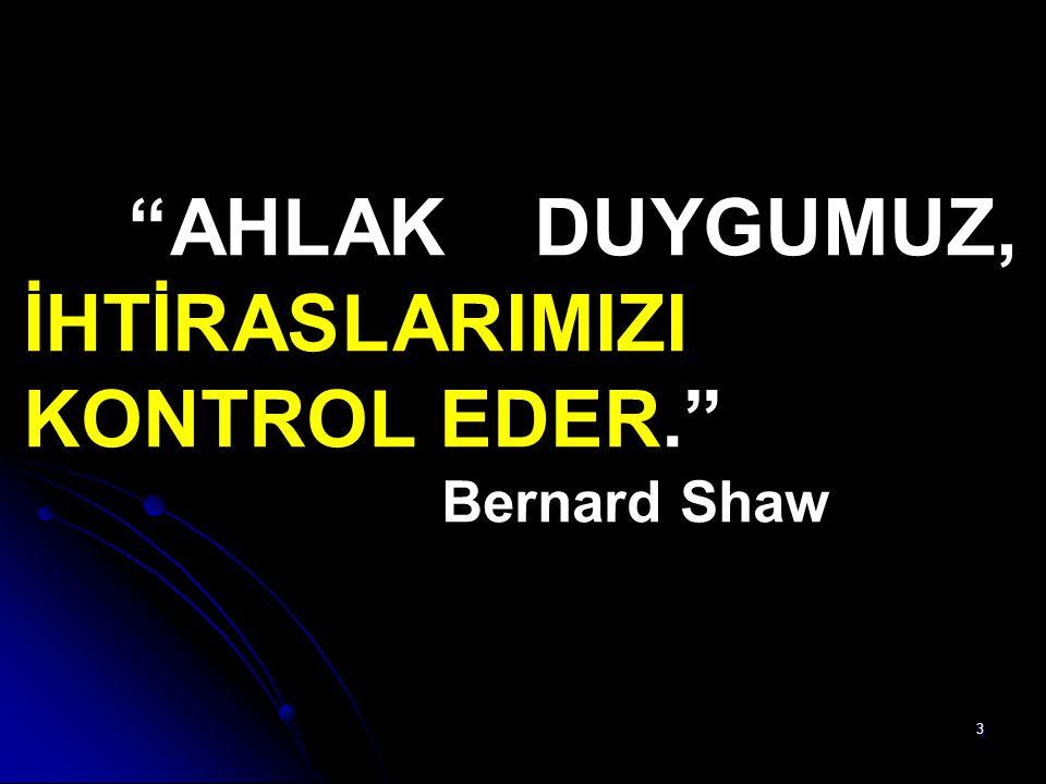 """3 """"AHLAK DUYGUMUZ, İHTİRASLARIMIZI KONTROL EDER."""" Bernard Shaw"""