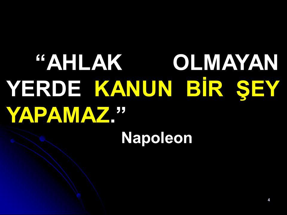 """4 """"AHLAK OLMAYAN YERDE KANUN BİR ŞEY YAPAMAZ."""" Napoleon"""
